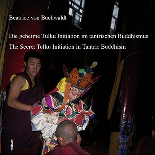 Die geheime Tulku-Initiation im tantrischen Buddhismus The Secret Tulku Initiation in Tantric Buddhism: Ein Bildband