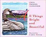 All Things Bright and Beautiful, Cecil Frances Alexander, 1590930193
