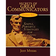 Secrets of Great Communicators Student Text: Simple, Powerful Strategies for Reaching the Heart of Your Audience...