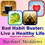 Bad Habit Buster: Live a Healthy Life Hypnosis Collection | Rachael Meddows