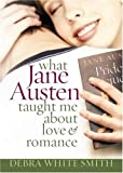 What Jane Austen Taught Me about Love and Romance, Debra White Smith, 0736918892