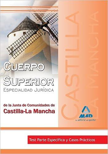Compartir descargar libros Cuerpo Superior. Especialidad Jurídica De La Junta De Comunidades De Castilla-La Mancha. Test Parte Específica. PDF