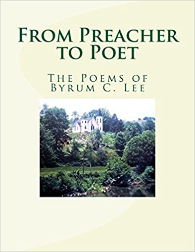 From Preacher to Poet: The Poems of Byrum C. Lee (Volume 1)