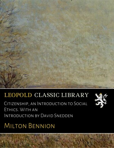Citizenship, an Introduction to Social Ethics. With an Introduction by David Snedden