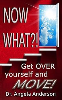 Now WHAT?!: Get O.V.E.R Yourself and M.O.V.E by [Anderson, Dr Angela]