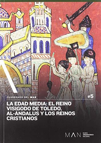 La Edad Media: El reino visigodo de Toledo, Al-Ándalus y los reinos cristianos: 5 (Cuadernos del Man) por Vidal Álvarez, Sergio,Arías Sánchez, Isabel