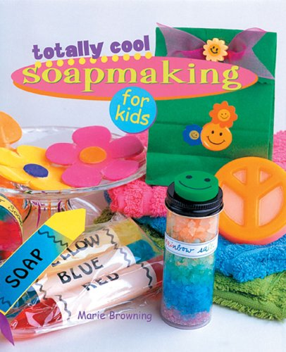 Download Totally Cool Soapmaking for Kids PDF