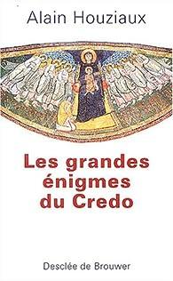 Les grandes énigmes du Credo par Alain Houziaux