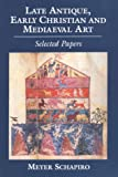 Late Antiques, Early Christian and Medieval Art, Meyer Schapiro, 0807612952