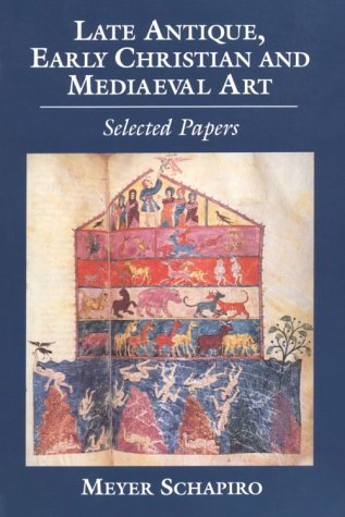 Late Antique Early Christian And Medieval Art  Selected Papers  Meyer Schapiro Selected Papers