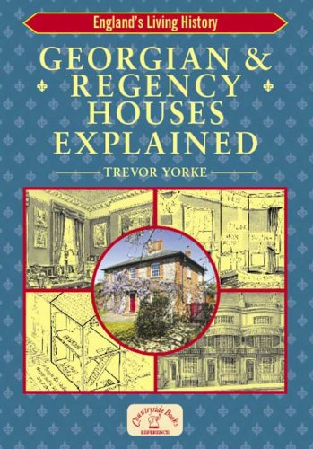 Georgian and Regency Houses Explained (England's Living History) (Best History Of England)