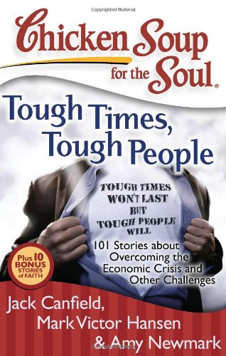 Read Online Chicken Soup for the Soul: Tough Times, Tough People: 101 Stories about Overcoming the Economic Crisis and Other Challenges PDF ePub book