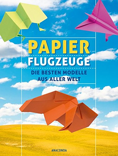 Papierflugzeuge - Die besten Modelle aus aller Welt