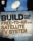 img - for Build Your Own Free-to-Air (FTA) Satellite TV System book / textbook / text book
