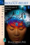 img - for The Biology of Belief: Unleashing the Power of Consciousness, Matter and Miracles book / textbook / text book