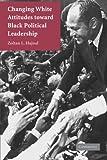 Changing White Attitudes toward Black Political Leadership