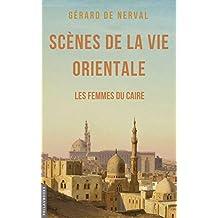 Scènes de la vie orientale: Les femmes du Caire (French Edition)