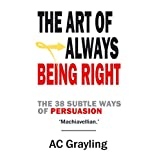 The Art of Always Being Right: The 38 Subtle Ways of Persuation