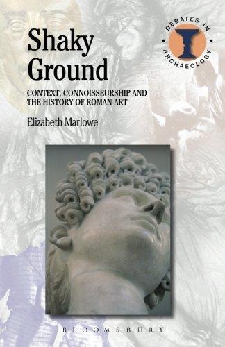 Shaky Ground: Context, Connoisseurship and the History of Roman Art (Debates in Archaeology) [Elizabeth Marlowe] (Tapa Blanda)