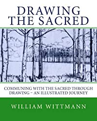 Drawing The Sacred: Communing With The Sacred Through Drawing - An Illustrated Journey by William Wittmann ebook deal