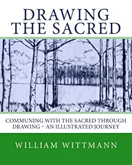 Drawing the Sacred: Communing with the Sacred through Drawing – An Illustrated Journey by [Wittmann, William]