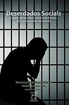 Deserdados sociais: condições de vida e saúde dos presos do estado do Rio de Janeiro por [Minayo, Maria Cecília de Souza, Constantino, Patricia]