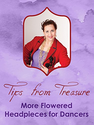 Tips from Treasure - More Flowered Headpieces for Dancers