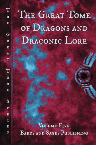 The Great Tome of Dragons and Draconic Lore (The Great Tome Series) (Volume 5)
