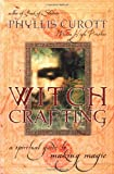 Witch Crafting: A Spiritual Guide to Making Magic