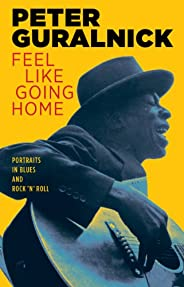 Feel Like Going Home: Portraits in Blues and Rock 'n&#