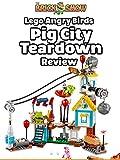 Review: Lego Angry Birds Pig City Teardown Review