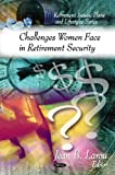 Challenges Women Face in Retirement Security, Jean B. Larou, 1607417472