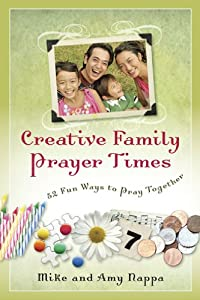 Creative Family Prayer Times: 52 Fun Ways to Pray Together
