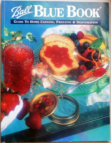 Ball Blue Book: Guide to Home Canning, Freezing & Dehydration