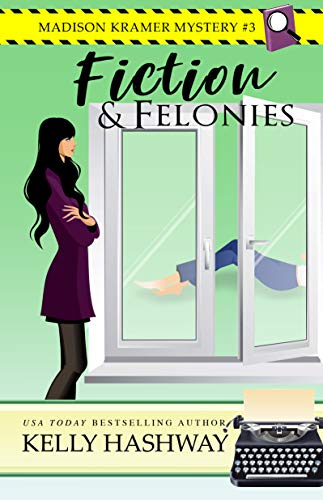 Fiction and Felonies (Madison Kramer Mystery Book 3) by [Hashway, Kelly]