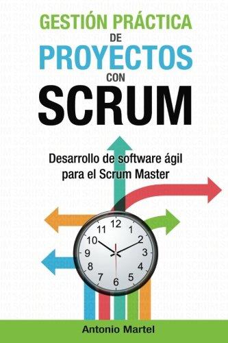 Gestión Práctica De Proyectos Con Scrum: Desarrollo De Software Ágil Para El Scrum Master: Volume 1