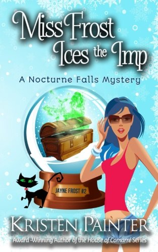 Miss Frost Ices The Imp: A Nocturne Falls Mystery (Jayne Frost) (Volume 2)