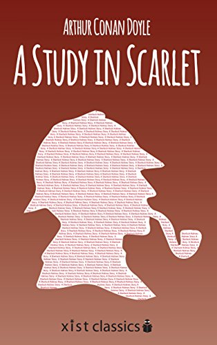 A Study In Scarlet A Sherlock Holmes Story Xist Classics Kindle