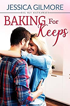 Baking for Keeps (Big Sky Hathaways Book 1) by [Gilmore, Jessica]