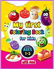 My First Coloring Book for Kids Ages 1-3 With Food: Coloring Book for Toddlers 1+ with Fruits Vegetables Dishes and Sweets to Learn and Develop Creativity of Our Children