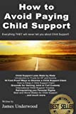 img - for How to Avoid Paying Child Support: Learn How To Get Out of Paying Child Support Legally in the USA! A must read for anyone struggling with Child Support Payments. book / textbook / text book