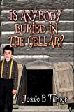 Is Anybody Buried in the Cellar?, Jessie E. Turner, 1424173981