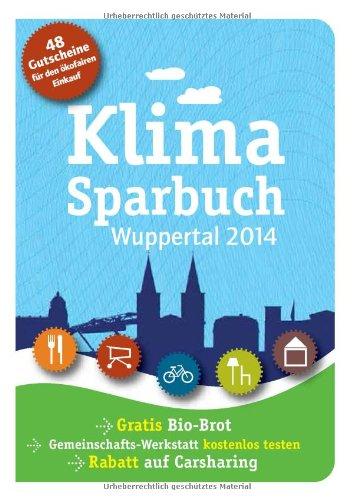 Klimasparbuch Wuppertal 2014: Klima schützen & Geld sparen Broschiert – 5. Dezember 2013 oekom e.V oekom verlag 3865814530 Kursbücher