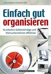 Einfach gut organisieren - So arbeiten Selbstständige und Kleinunternehmer effektiver