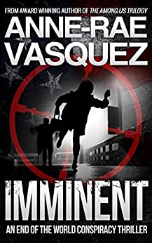 Imminent: a Truth Seekers end of the world conspiracy thriller (a mashup end of the world religious conspiracy thriller series Book 1) by [Vasquez, Anne-Rae]