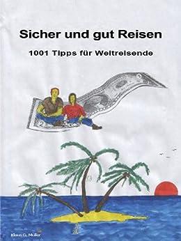 Sicher und Gut Reisen - 1001 Tipps für Weltreisende (German Edition) by [Müller, Klaus G.]