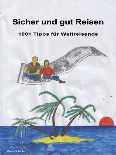 Sicher und Gut Reisen - 1001 Tipps für Weltreisende (German Edition)