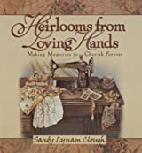 Heirlooms from Loving Hands: Making Memories to Cherish Forever