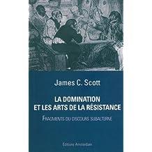 Domination et les arts de la résistance: Fragments du discours subalterne
