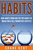 Habits:: How Habits Form And The Top Habits to Break To Live a Full Productive Lifestyle (Healthy Mind Book 2)